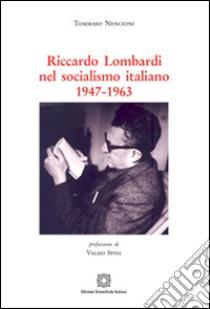 Riccardo Lombardi nel socialismo italiano 1947-1963 libro di Nencioni Tommaso