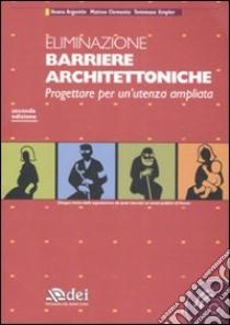 Eliminazione barriere architettoniche. Progettare per un'utenza ampliata. Con CD-ROM libro di Argentin Ileana - Clemente Matteo - Empler Tommaso