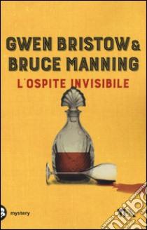 L'ospite invisibile libro di Bristow Gwen - Manning Bruce