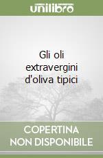 Gli oli extravergini d'oliva tipici libro di Curci Vincenzo