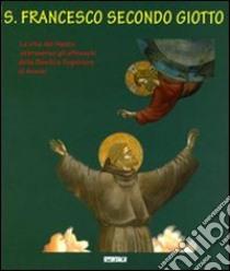S. Francesco secondo Giotto. La vita del santo attraverso gli affreschi della Basilica Superiore di Assisi libro di Filippetti Roberto