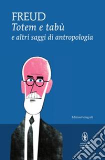 Totem e tabù e altri saggi di antropologia. Ediz. integrale libro di Freud Sigmund