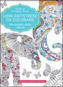 Meraviglie della natura. Libri antistress da colorare libro di Rose Christina