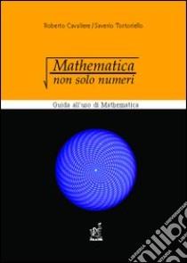Mathematica: non solo numeri. Guida all'uso di Mathematica libro di Cavaliere Roberto - Tortoriello Saverio
