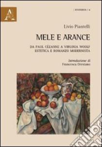 Mele e arance. Da Paul Cézanne a Virginia Woolf. Estetica e romanzo modernista libro di Piantelli Livio