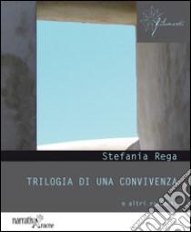 Trilogia di una convivenza e altri racconti libro di Rega Stefania