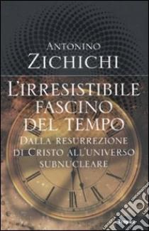 L'Irresistibile fascino del tempo libro di Zichichi Antonino