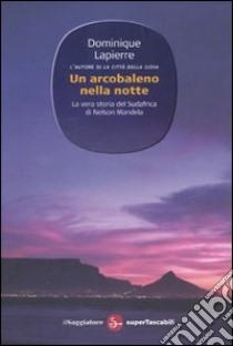 Un Arcobaleno nella notte libro di Lapierre Dominique