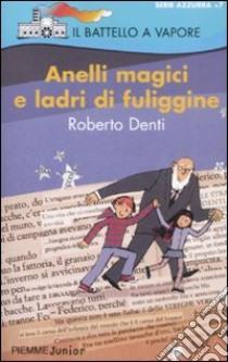 Anelli magici e ladri di fuligine libro di Denti Roberto