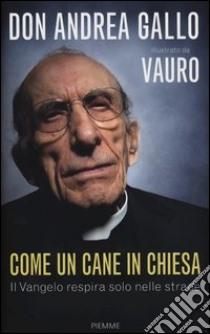 Come un cane in Chiesa. Il Vangelo respira solo nelle strade libro di Gallo Andrea - Senesi Vauro