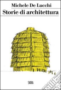 Storie di architettura libro di De Lucchi Michele