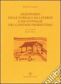 Dizionario delle fornaci da laterizi e da stoviglie nel contado fiorentino libro di Casprini Massimo