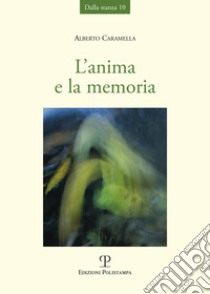 L'anima e la memoria libro di Caramella Alberto