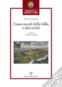 Cause morali della follia e altri scritti libro di Sbertoli Agostino