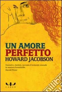 Un Amore Perfetto libro di Jacobson Howard