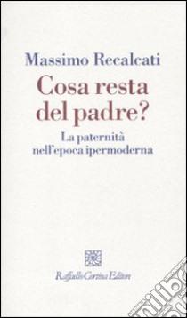 Cosa resta del padre? La paternità nell'epoca ipermoderna libro di Recalcati Massimo