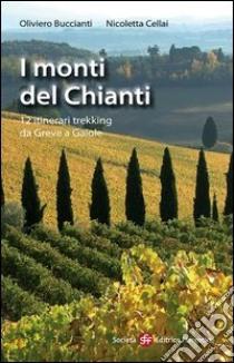 I monti del Chianti. 12 itinerari trekking da Greve a Gaiole libro di Buccianti Oliviero - Cellai Nicoletta