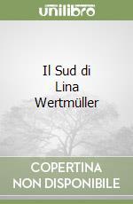 Il Sud di Lina Wertmüller libro di Cascone Claudia