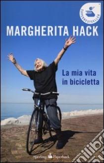 La mia vita in bicicletta libro di Hack Margherita