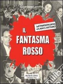 Il fantasma rosso. La stampa italiana e il maccartismo libro di Lanotte Gioachino