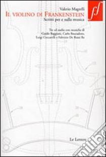 Il violino di Frankenstein. Scritti per e sulla musica. Con 3 CD Audio libro di Magrelli Valerio