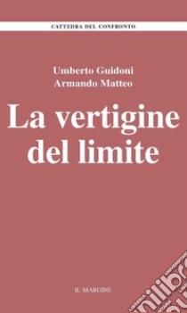La vertigine del limite libro di Guidoni Umberto - Matteo Armando