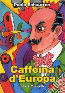 Caffeina d'Europa. Vita di Marinetti