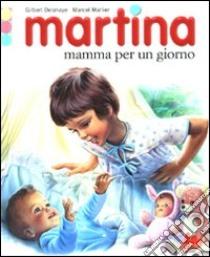 Martina mamma per un giorno libro di Delahaye Gilbert - Marlier Marcel
