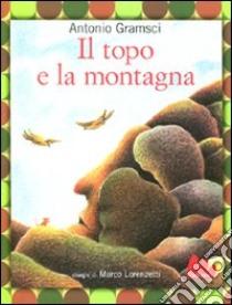 Il topo e la montagna libro di Gramsci Antonio - Lorenzetti Marco