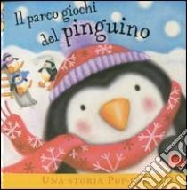 Il parco giochi del pinguino. Libro pop-up libro di Martin Ruth - Caddy Clare