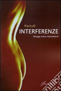 Interferenze. Miraggi erotici intermittenti - Patty D.