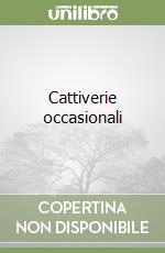 Cattiverie occasionali libro di Beerbohm Max; Latronico V. (cur.)