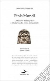 Finis mundi. La rivoluzione escatologica in corso libro di Valori Giancarlo E.