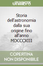 Storia dell'astronomia dalla sua origine fino all'anno MDCCCXIII libro di Leopardi Giacomo