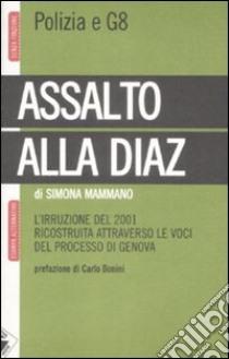Assalto alla Diaz. L'irruzione ricostruita attraverso le voci del processo di Genova libro di Mammano Simona