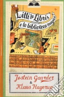 Lilli de Libris e la biblioteca magica libro di Gaarder Jostein - Hagerup Klaus