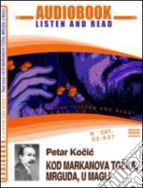 Kod markanovog tocka, mrguda, u magli. Audiolibro. CD Audio e CD-ROM  di Kocic Petar