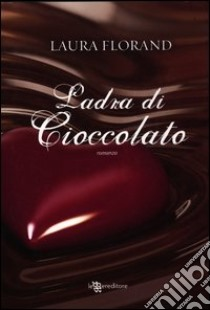 Ladra di cioccolato libro di Florand Laura