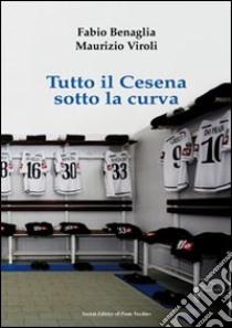 Tutto il Cesena sotto la curva libro di Benaglia Fabio - Viroli Maurizio - Zanotti Gianmaria