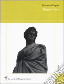 Dante vivo libro di Papini Giovanni