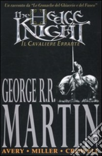 The hedge knight. Il cavaliere errante libro di Martin George R. - Avery Ben - Miller Mike