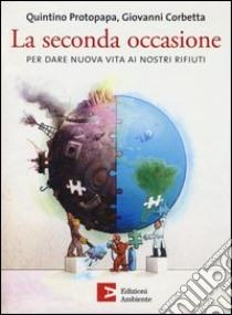 La seconda occasione. Per dare nuova vita ai nostri rifiuti libro di Corbetta Giovanni - Protopapa Quintino