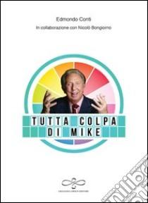 Tutta colpa di Mike libro di Conti Edmondo - Bongiorno Nicolò