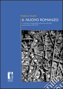 Il nuovo romanzo. La narrativa d'avanguardia nella prima fase della postmodernità (1953-1973) libro di Fastelli Federico