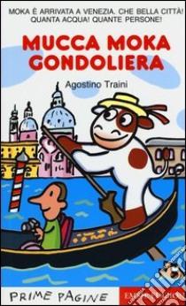 Mucca Moka gondoliera libro di Traini Agostino