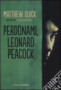 Perdonami, Leonard Peacock libro di Quick Matthew