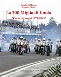 La Duecento Miglia di Imola. Corsa dei sogni 1972-1985. Ediz. multilingue libro di Dal Pozzo Angelo - Ghini Claudio