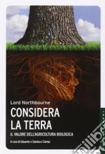 Considera la terra. Il valore dell'agricoltura biologica libro di Lord Northbourne
