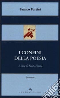 I confini della poesia libro di Fortini Franco