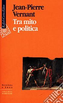 Tra mito e politica libro di Vernant Jean-Pierre